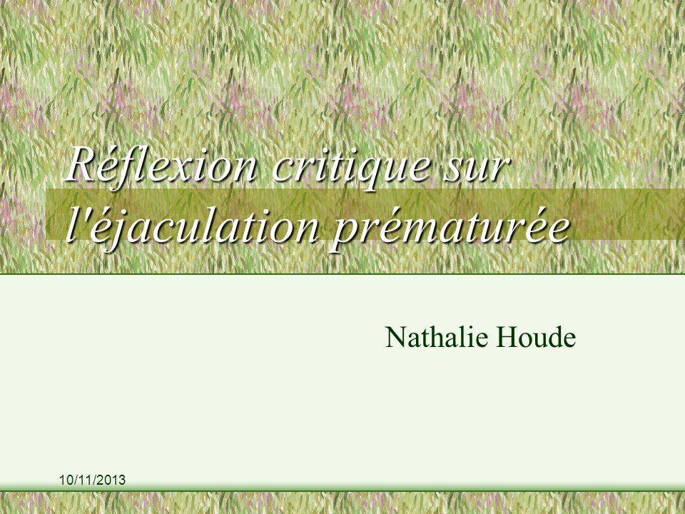 10/11/2013 Réflexion critique sur l éjaculation prématurée Nathalie Houde