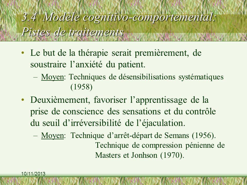 10/11/2013 3.4 Modèle cognitivo-comportemental: Pistes de traitements Le but de la thérapie serait premièrement, de soustraire lanxiété du patient.