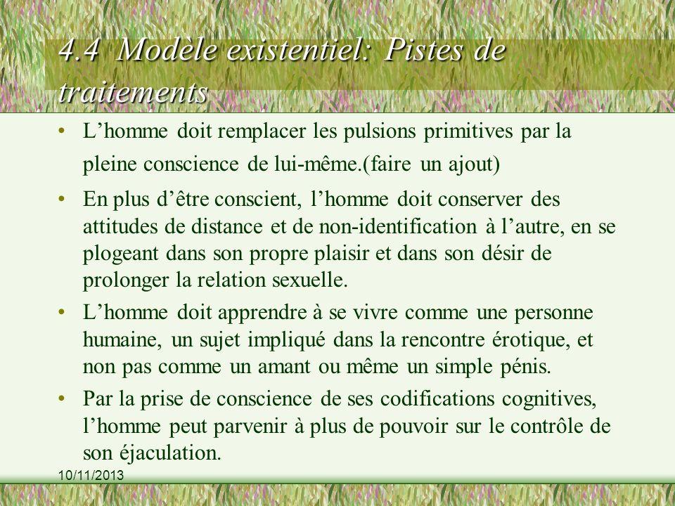 10/11/2013 4.4 Modèle existentiel: Pistes de traitements Lhomme doit remplacer les pulsions primitives par la pleine conscience de lui-même.(faire un