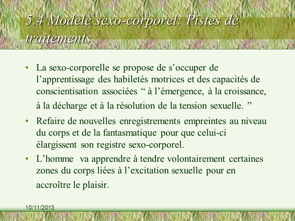 10/11/2013 5.4 Modèle sexo-corporel: Pistes de traitements La sexo-corporelle se propose de soccuper de lapprentissage des habiletés motrices et des c