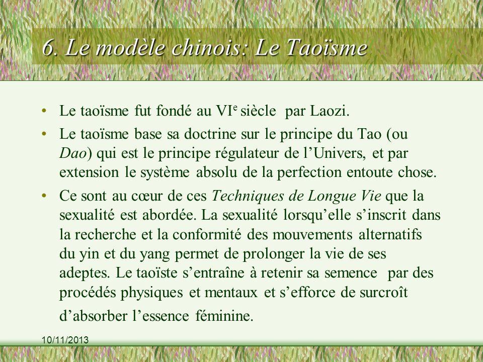 10/11/2013 6. Le modèle chinois: Le Taoïsme Le taoïsme fut fondé au VI e siècle par Laozi. Le taoïsme base sa doctrine sur le principe du Tao (ou Dao)