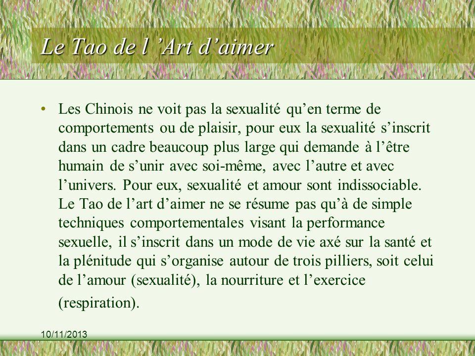 10/11/2013 Le Tao de l Art daimer Les Chinois ne voit pas la sexualité quen terme de comportements ou de plaisir, pour eux la sexualité sinscrit dans