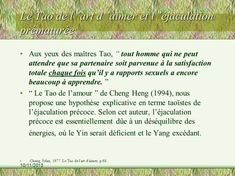 10/11/2013 Le Tao de l art d aimer et l éjaculation prématurée Aux yeux des maîtres Tao, tout homme qui ne peut attendre que sa partenaire soit parven