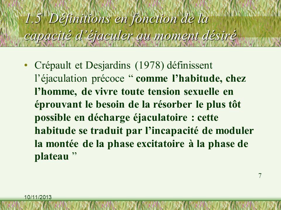 10/11/2013 1.5 Définitions en fonction de la capacité déjaculer au moment désiré Crépault et Desjardins (1978) définissent léjaculation précoce comme