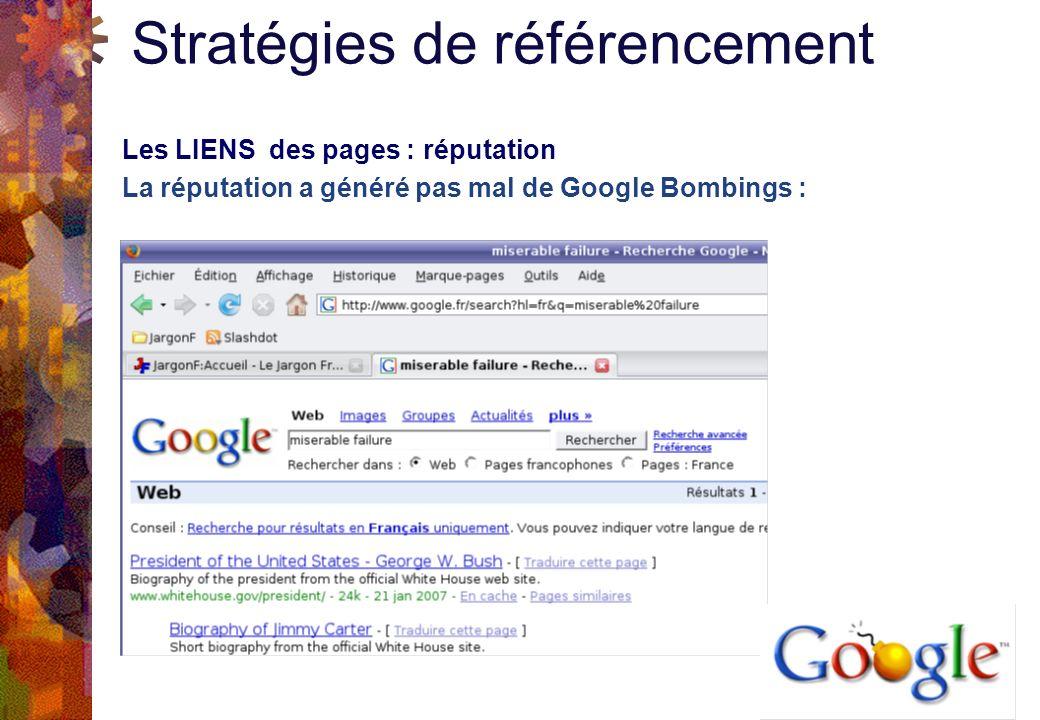 Stratégies de référencement Les LIENS des pages : réputation La réputation a généré pas mal de Google Bombings :