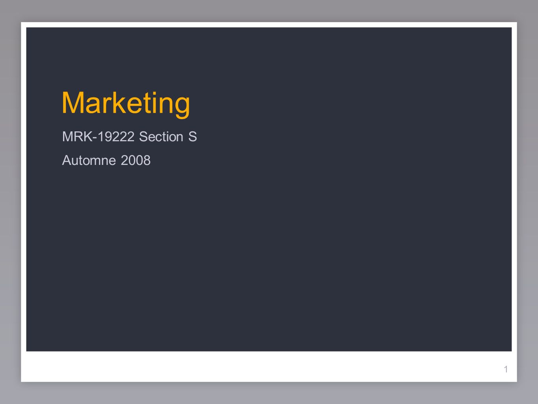 1 Marketing MRK-19222 Section S Automne 2008 1