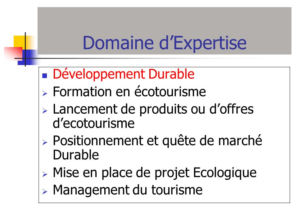 Domaine dExpertise Développement Durable Formation en écotourisme Lancement de produits ou doffres decotourisme Positionnement et quête de marché Dura
