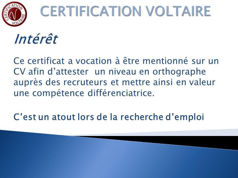 Intérêt Ce certificat a vocation à être mentionné sur un CV afin dattester un niveau en orthographe auprès des recruteurs et mettre ainsi en valeur une compétence différenciatrice.
