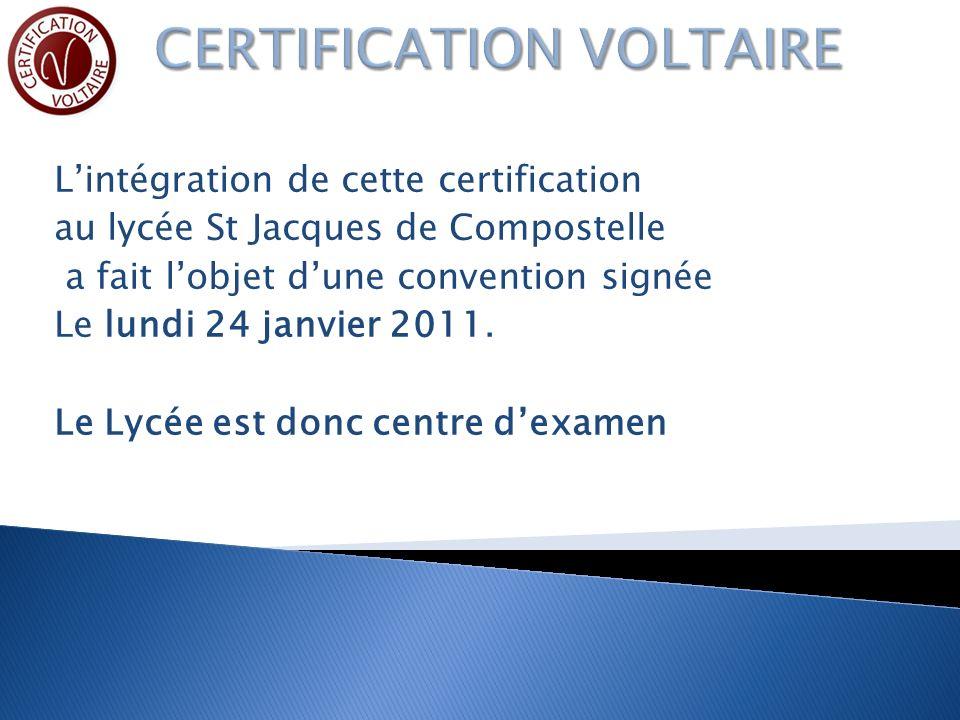 Lintégration de cette certification au lycée St Jacques de Compostelle a fait lobjet dune convention signée Le lundi 24 janvier 2011.