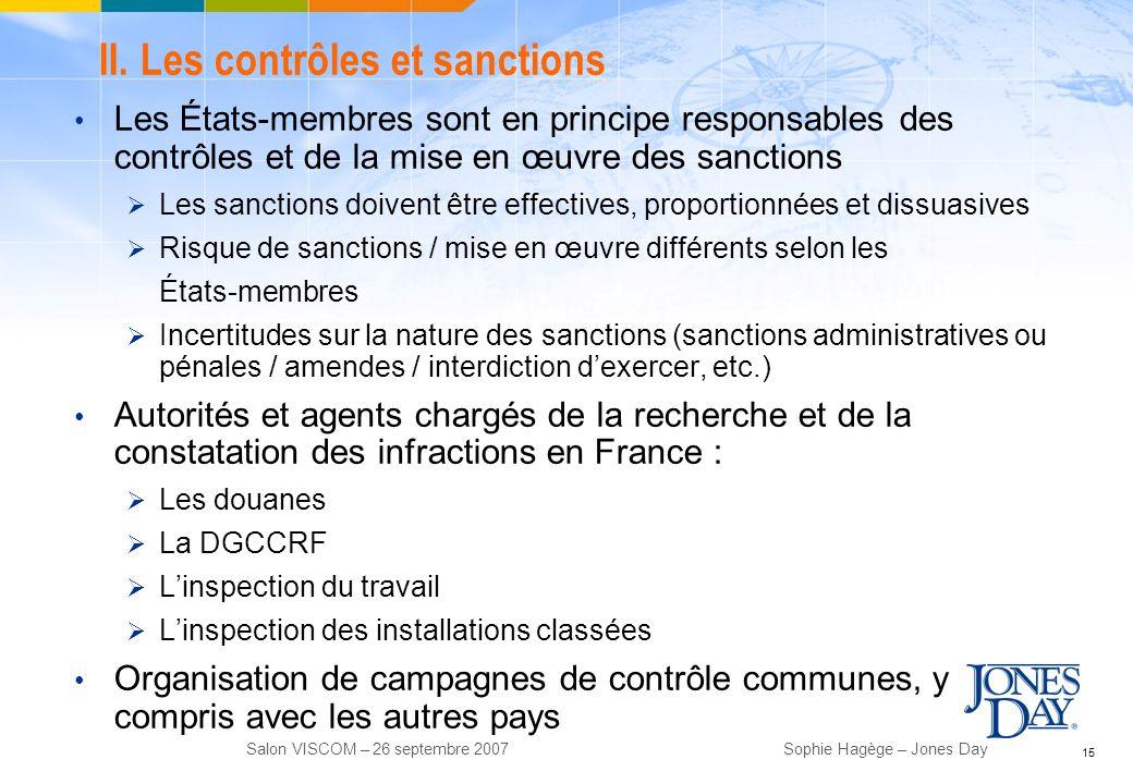 15 Salon VISCOM – 26 septembre 2007Sophie Hagège – Jones Day II. Les contrôles et sanctions Les États-membres sont en principe responsables des contrô