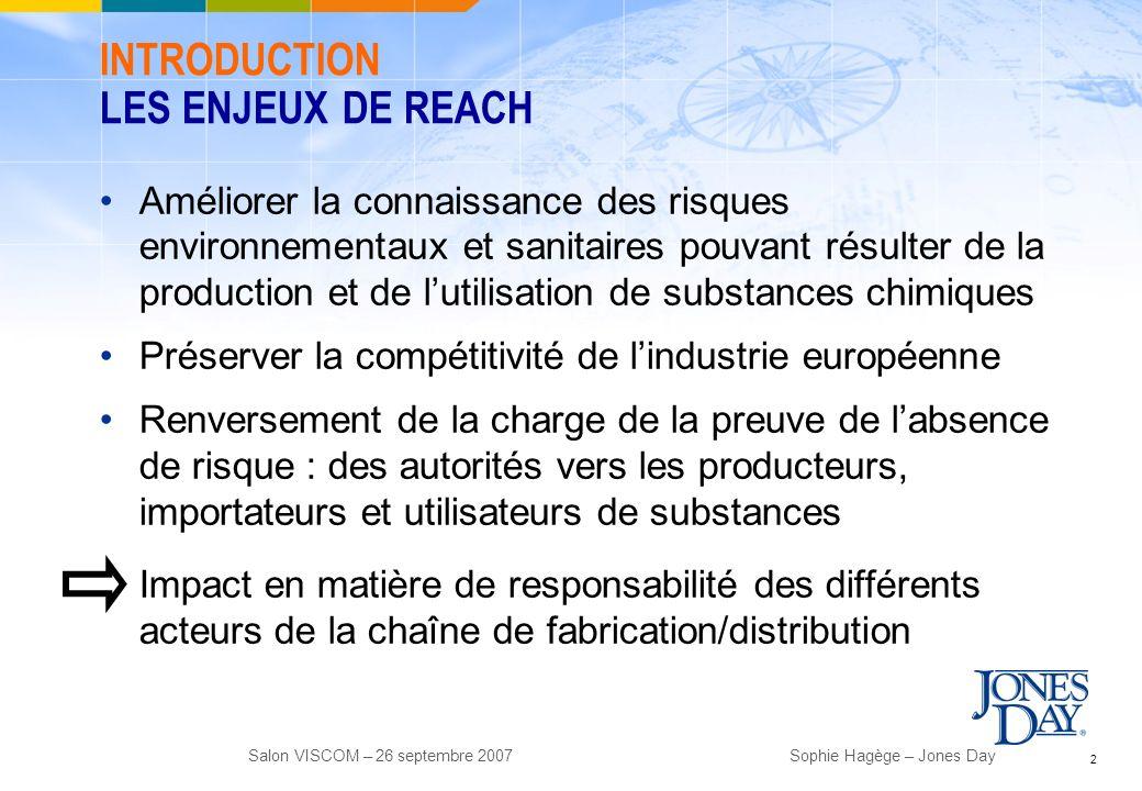 2 Salon VISCOM – 26 septembre 2007Sophie Hagège – Jones Day INTRODUCTION LES ENJEUX DE REACH Améliorer la connaissance des risques environnementaux et