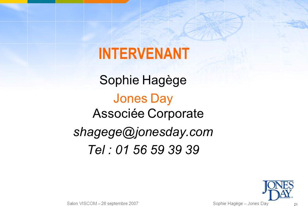 21 Salon VISCOM – 26 septembre 2007Sophie Hagège – Jones Day INTERVENANT Sophie Hagège Jones Day Associée Corporate shagege@jonesday.com Tel : 01 56 5