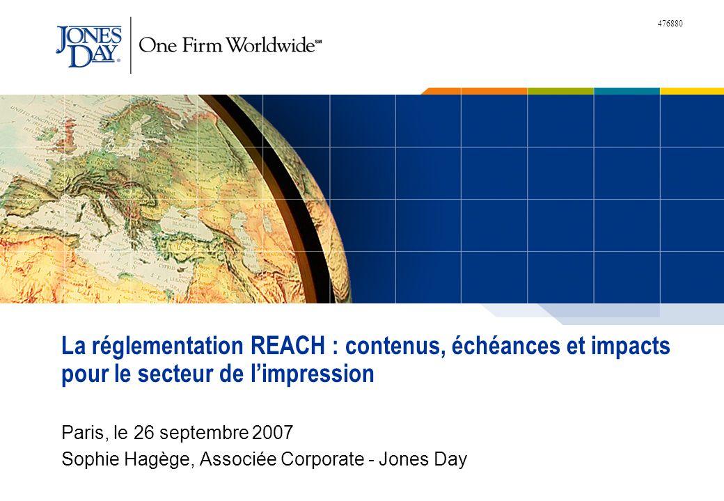 476880 La réglementation REACH : contenus, échéances et impacts pour le secteur de limpression Paris, le 26 septembre 2007 Sophie Hagège, Associée Cor