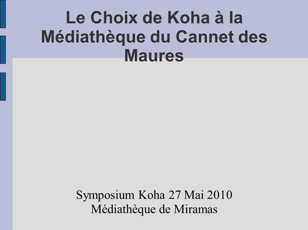 Le Choix de Koha à la Médiathèque du Cannet des Maures Symposium Koha 27 Mai 2010 Médiathèque de Miramas