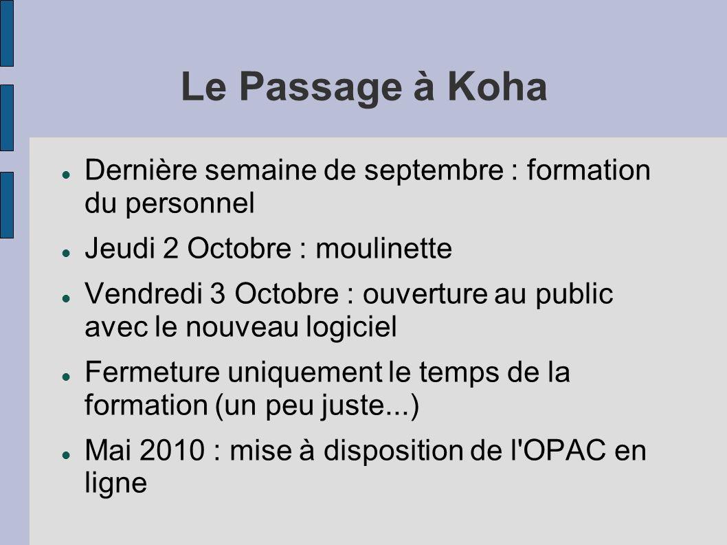 Le Passage à Koha Dernière semaine de septembre : formation du personnel Jeudi 2 Octobre : moulinette Vendredi 3 Octobre : ouverture au public avec le
