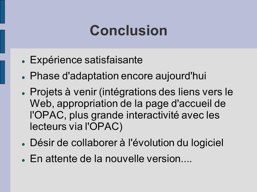 Conclusion Expérience satisfaisante Phase d'adaptation encore aujourd'hui Projets à venir (intégrations des liens vers le Web, appropriation de la pag
