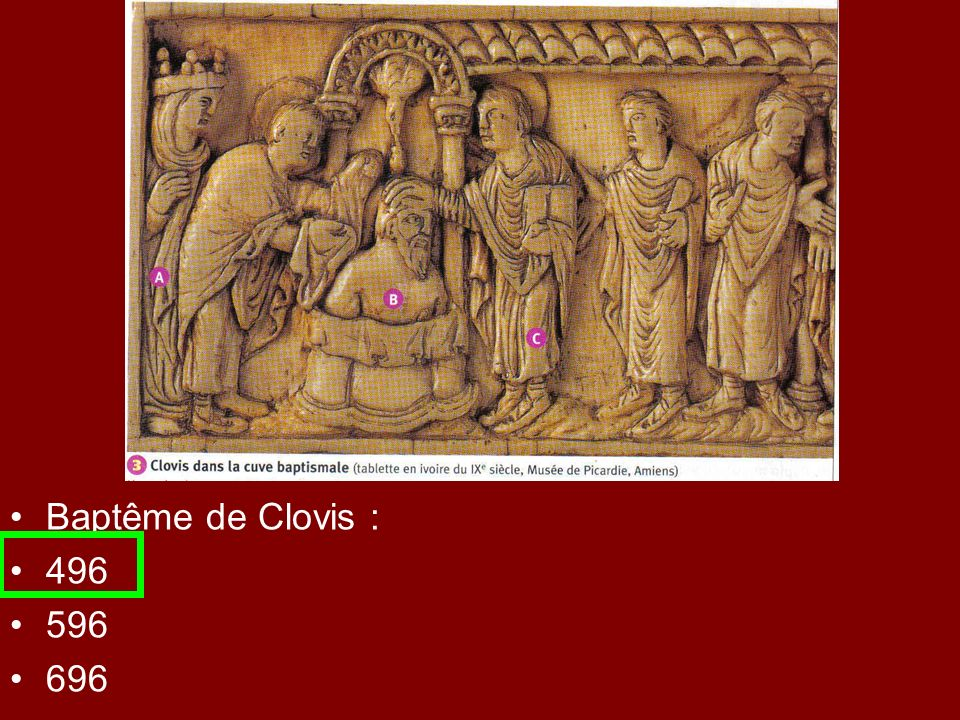 Baptême de Clovis : 496 596 696
