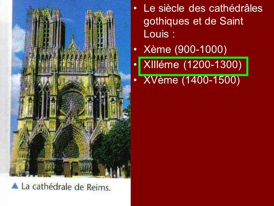 Le siècle des cathédrâles gothiques et de Saint Louis : Xème (900-1000) XIIIéme (1200-1300) XVème (1400-1500)