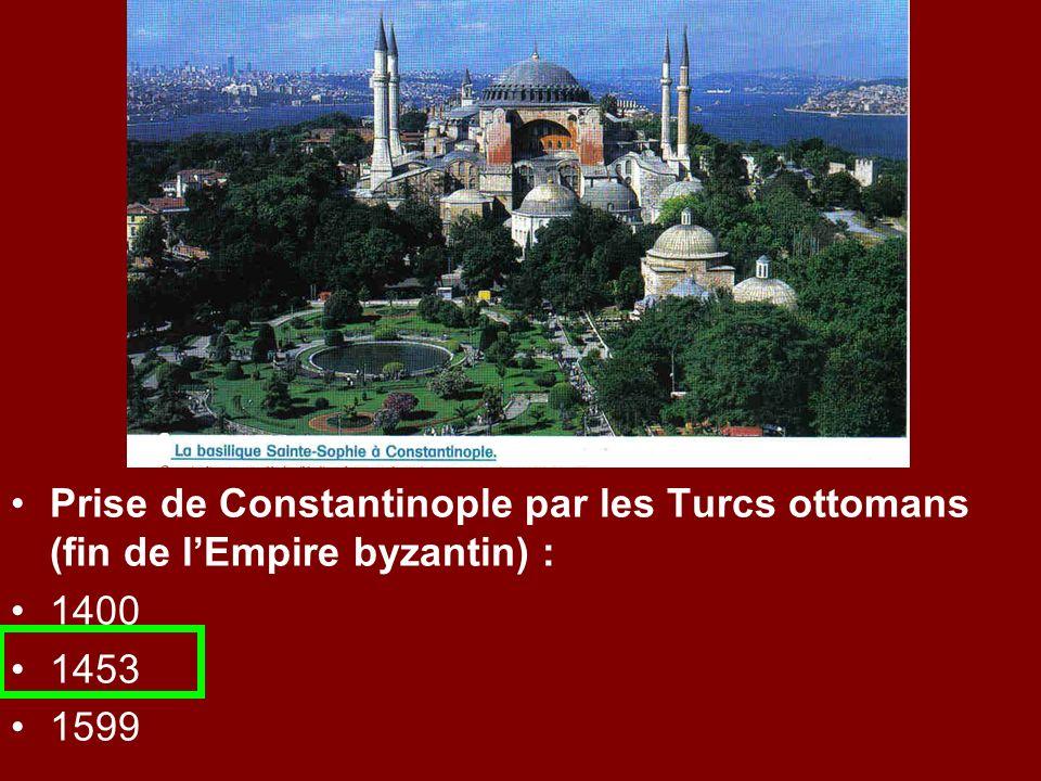 Prise de Constantinople par les Turcs ottomans (fin de lEmpire byzantin) : 1400 1453 1599