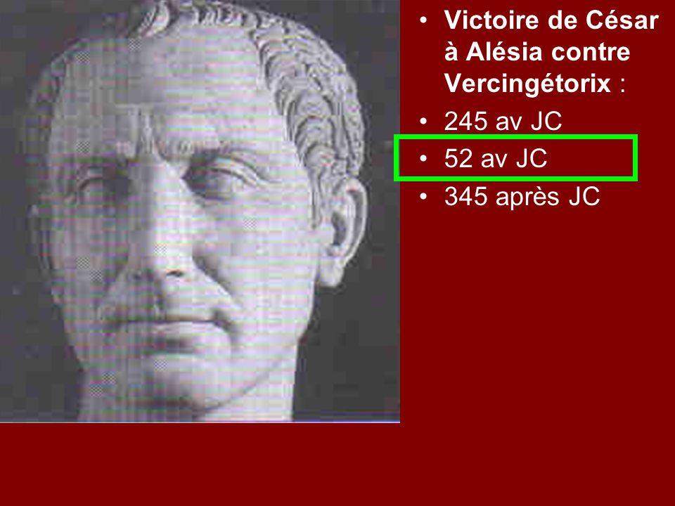 Victoire de César à Alésia contre Vercingétorix : 245 av JC 52 av JC 345 après JC