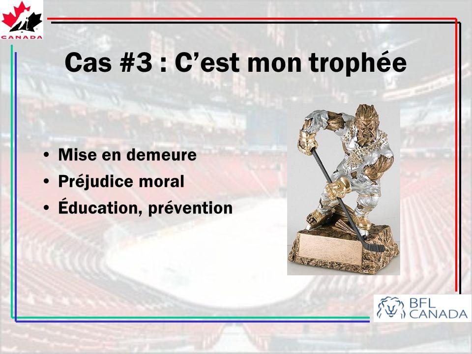 Cas #3 : Cest mon trophée Mise en demeure Préjudice moral Éducation, prévention