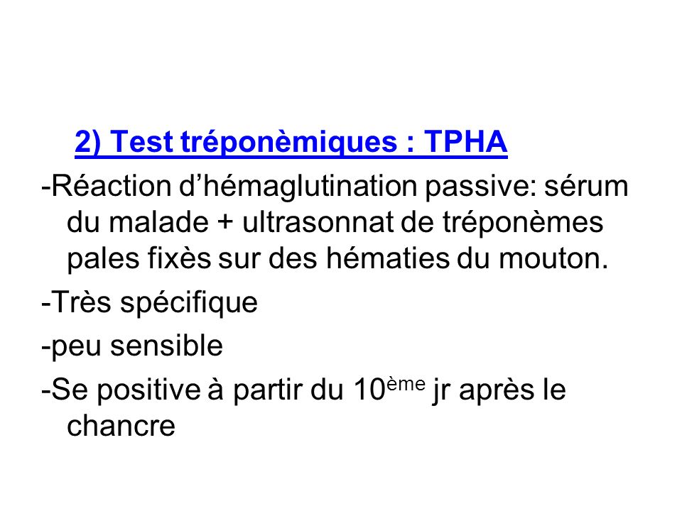 2) Test tréponèmiques : TPHA -Réaction dhémaglutination passive: sérum du malade + ultrasonnat de tréponèmes pales fixès sur des hématies du mouton. -