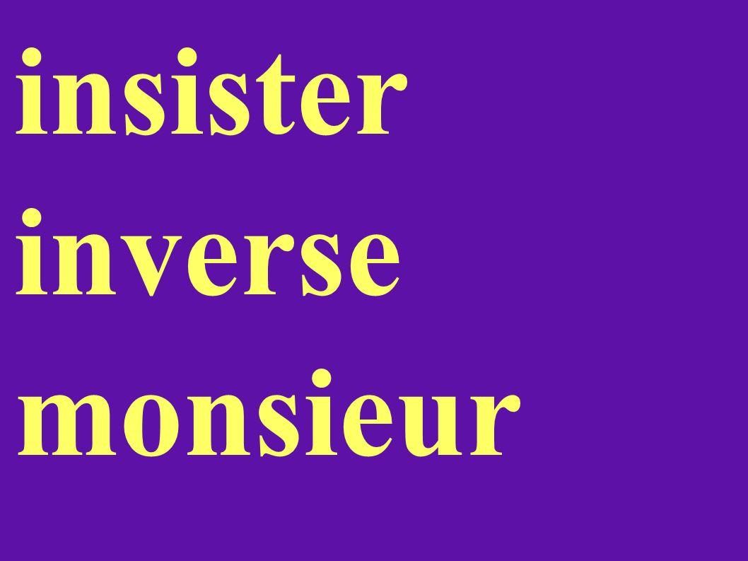 insister inverse monsieur