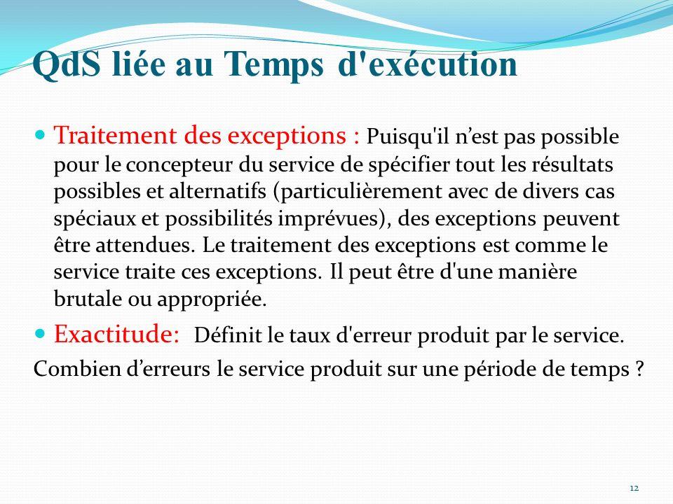 QdS liée au Temps d'exécution Traitement des exceptions : Puisqu'il nest pas possible pour le concepteur du service de spécifier tout les résultats po