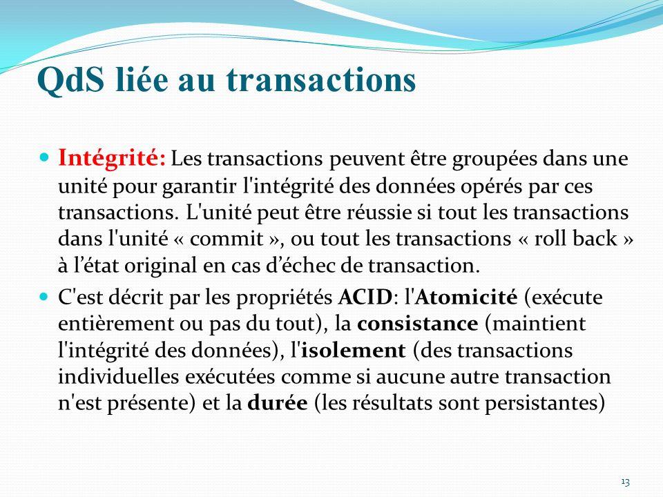 Intégrité: Les transactions peuvent être groupées dans une unité pour garantir l'intégrité des données opérés par ces transactions. L'unité peut être