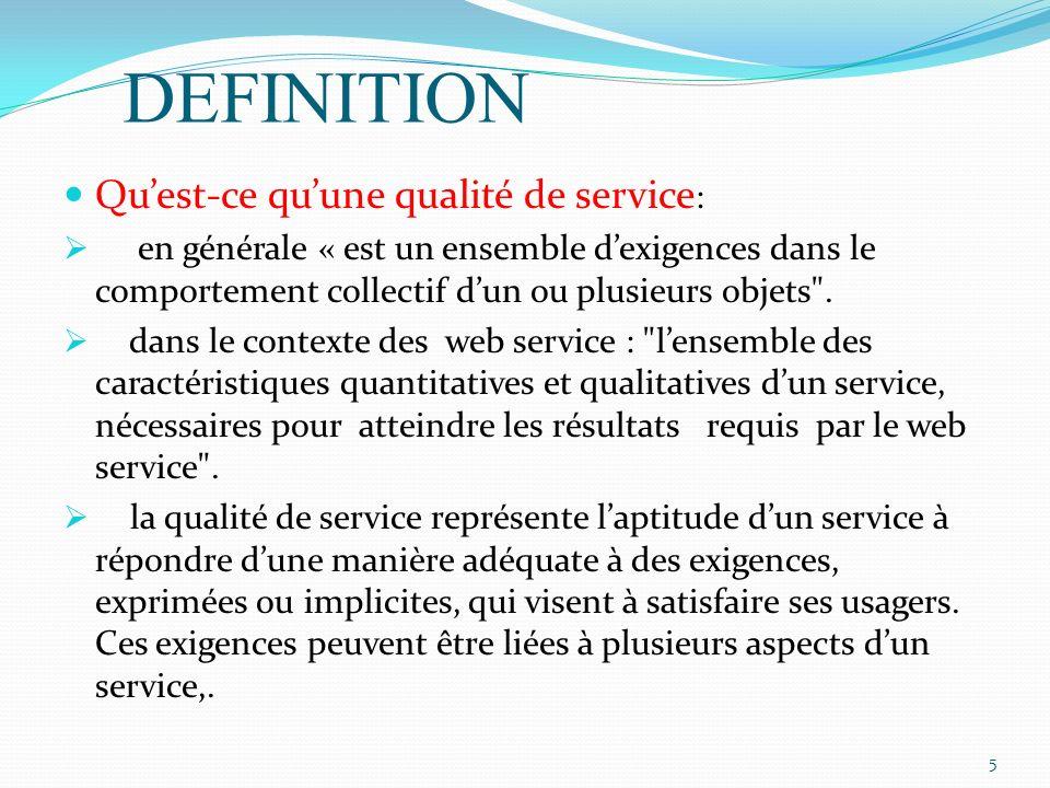 DEFINITION Quest-ce quune qualité de service : en générale « est un ensemble dexigences dans le comportement collectif dun ou plusieurs objets