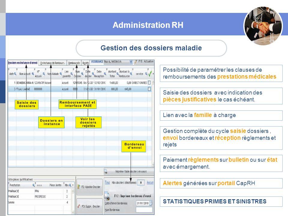 Gestion des dossiers maladie Administration RH Possibilité de paramétrer les clauses de remboursements des prestations médicales Saisie des dossiers a