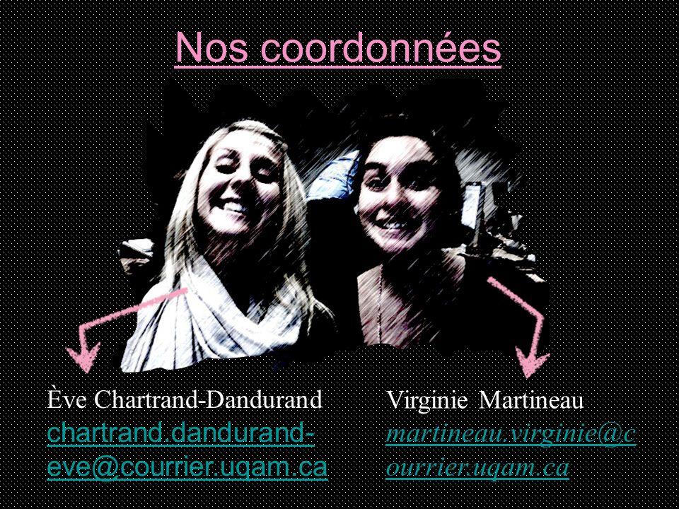 Nos coordonnées Virginie Martineau martineau.virginie@c ourrier.uqam.ca Ève Chartrand-Dandurand chartrand.dandurand- eve@courrier.uqam.ca