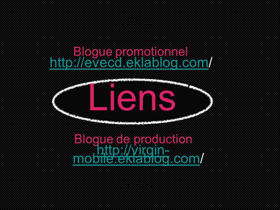 Liens Blogue de production http://virgin- mobile.eklablog.comhttp://virgin- mobile.eklablog.com/ Blogue promotionnel http://evecd.eklablog.comhttp://e