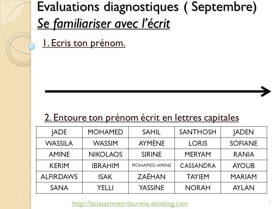 Evaluations diagnostiques ( Septembre) Se familiariser avec lécrit 2. Entoure ton prénom écrit en lettres capitales JADEMOHAMEDSAHILSANTHOSHJADEN WASS