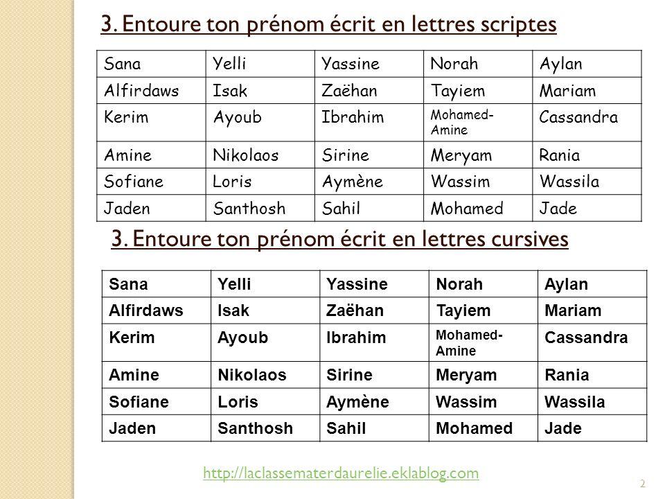 2 3. Entoure ton prénom écrit en lettres scriptes SanaYelliYassineNorahAylan AlfirdawsIsakZaëhanTayiemMariam KerimAyoubIbrahim Mohamed- Amine Cassandr
