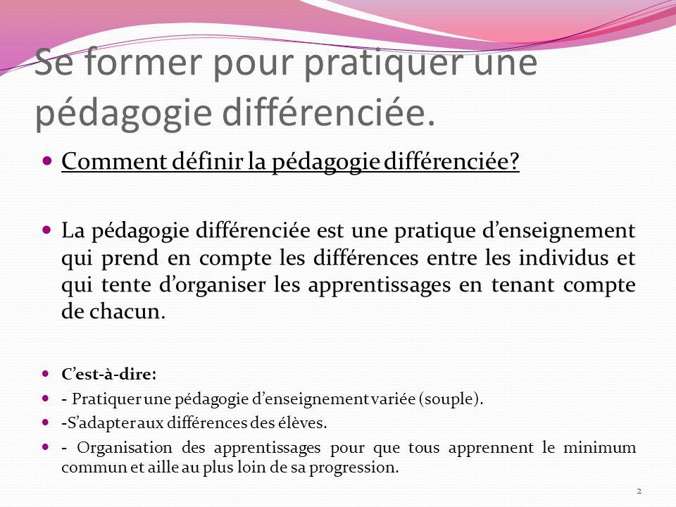 Se former pour pratiquer une pédagogie différenciée. Comment définir la pédagogie différenciée? La pédagogie différenciée est une pratique denseigneme