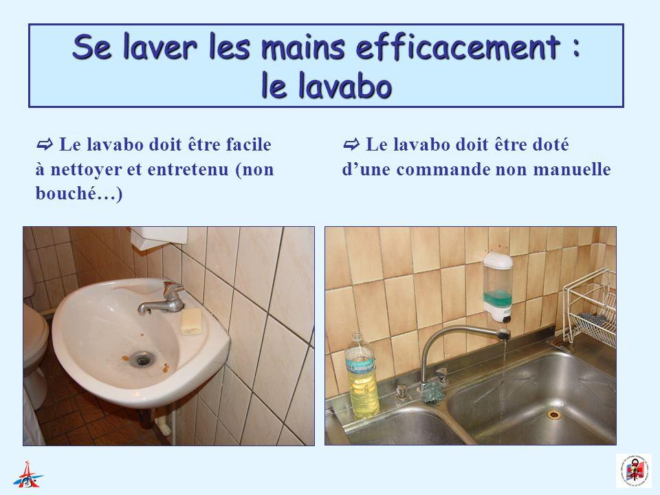 Se laver les mains efficacement : le savon Le distributeur à savon doit être facile à recharger et à nettoyer Privilégier les distributeurs à commande non manuelle Utiliser un savon doux à usage fréquent