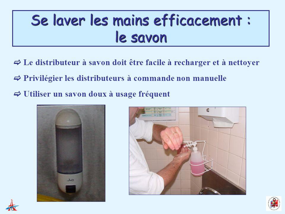 Se laver les mains efficacement : le savon Le distributeur à savon doit être facile à recharger et à nettoyer Privilégier les distributeurs à commande