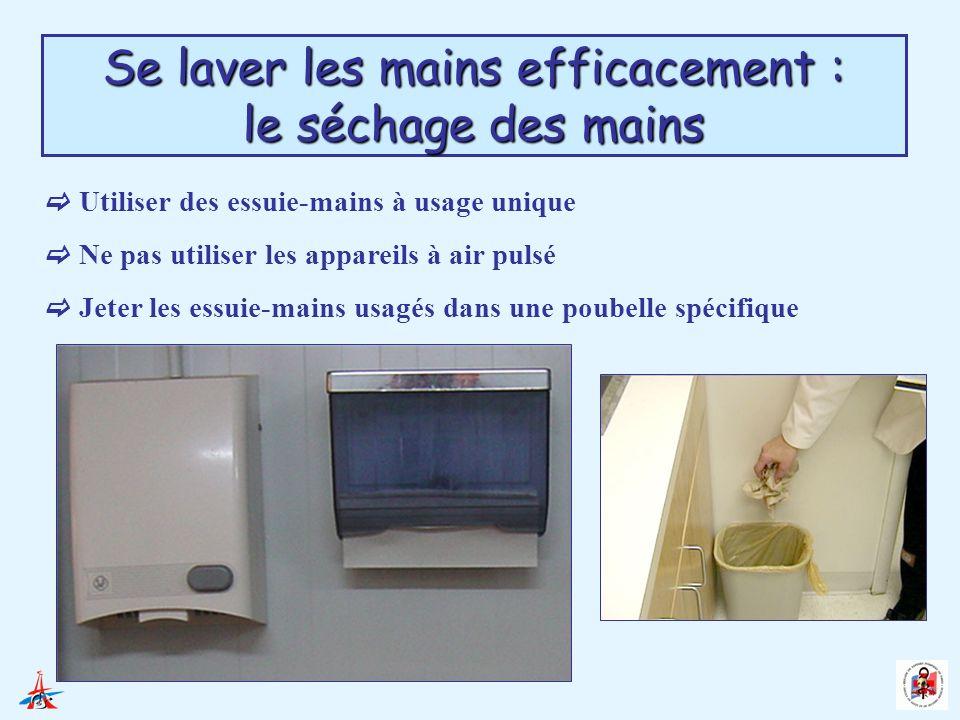 Se laver les mains efficacement : le séchage des mains Utiliser des essuie-mains à usage unique Ne pas utiliser les appareils à air pulsé Jeter les es