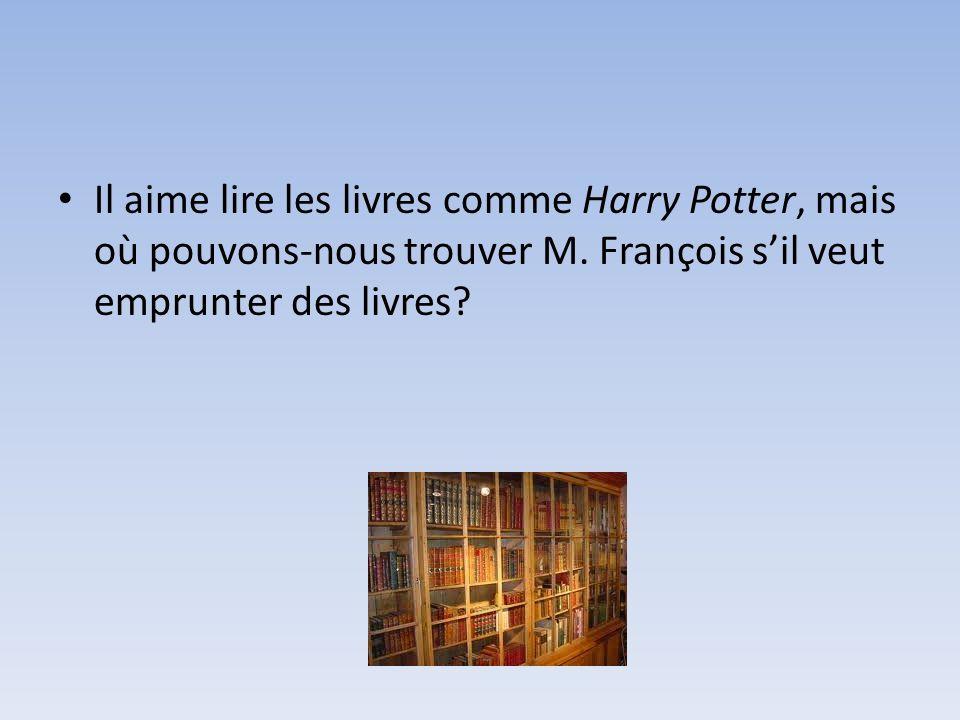 Il aime lire les livres comme Harry Potter, mais où pouvons-nous trouver M.