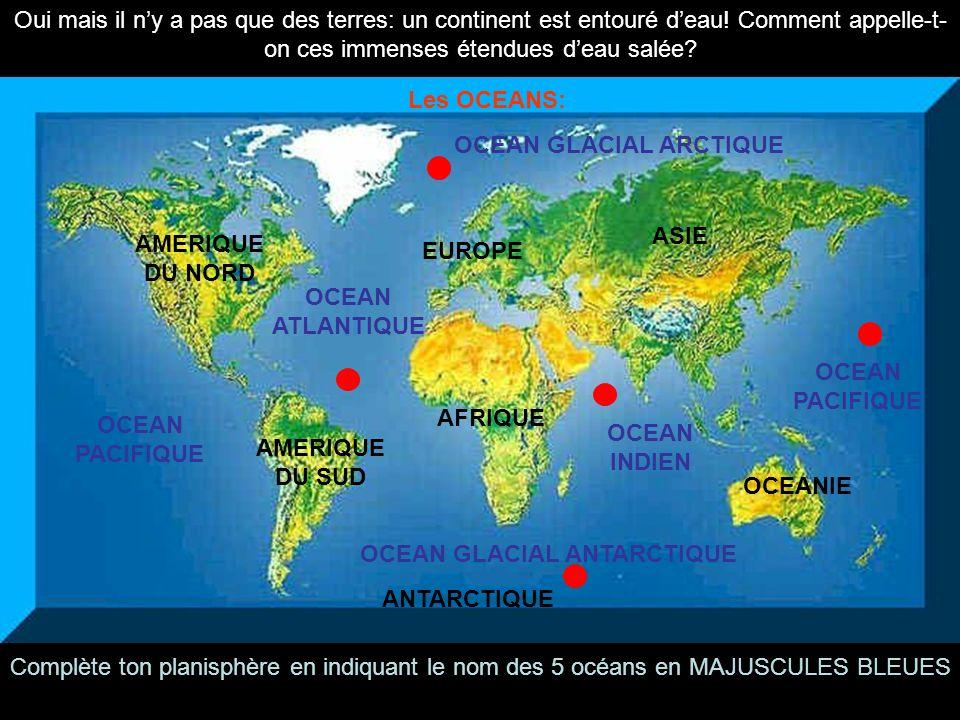 Oui mais il ny a pas que des terres: un continent est entouré deau! Comment appelle-t- on ces immenses étendues deau salée? AMERIQUE DU SUD AFRIQUE EU