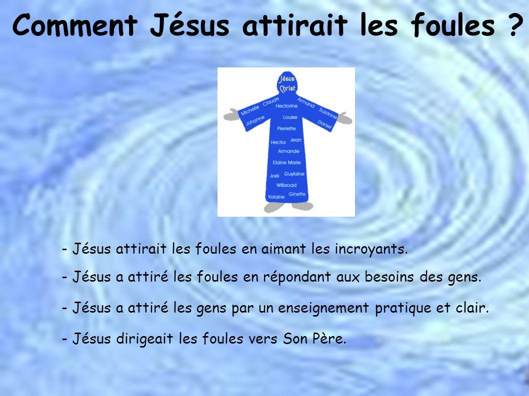 Comment Jésus attirait les foules ? - Jésus attirait les foules en aimant les incroyants. - Jésus a attiré les foules en répondant aux besoins des gen