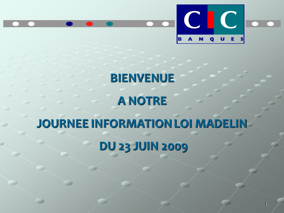 1 BIENVENUE A NOTRE JOURNEE INFORMATION LOI MADELIN DU 23 JUIN 2009 DU 23 JUIN 2009