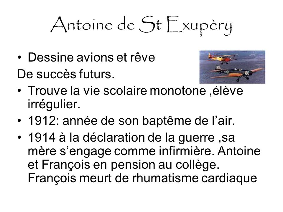 Antoine de St Exupèry De 1917 a 1920 Instable à lécole, organisateur de chahuts.