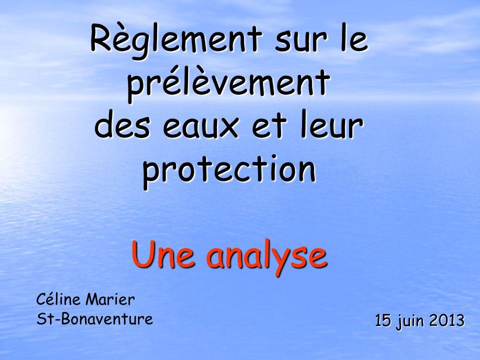Règlement sur le prélèvement des eaux et leur protection Une analyse 15 juin 2013 Céline Marier St-Bonaventure