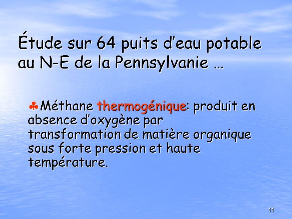 Étude sur 64 puits deau potable au N-E de la Pennsylvanie … Méthane thermogénique: produit en absence doxygène par transformation de matière organique