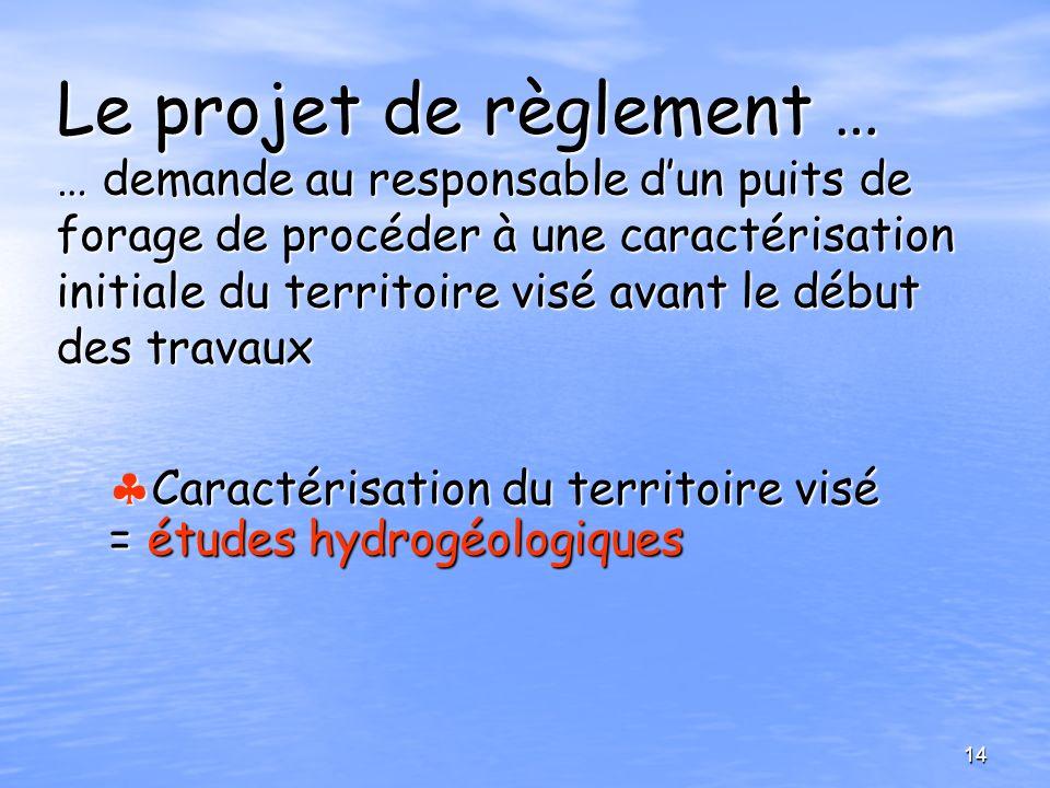 Le projet de règlement … … demande au responsable dun puits de forage de procéder à une caractérisation initiale du territoire visé avant le début des