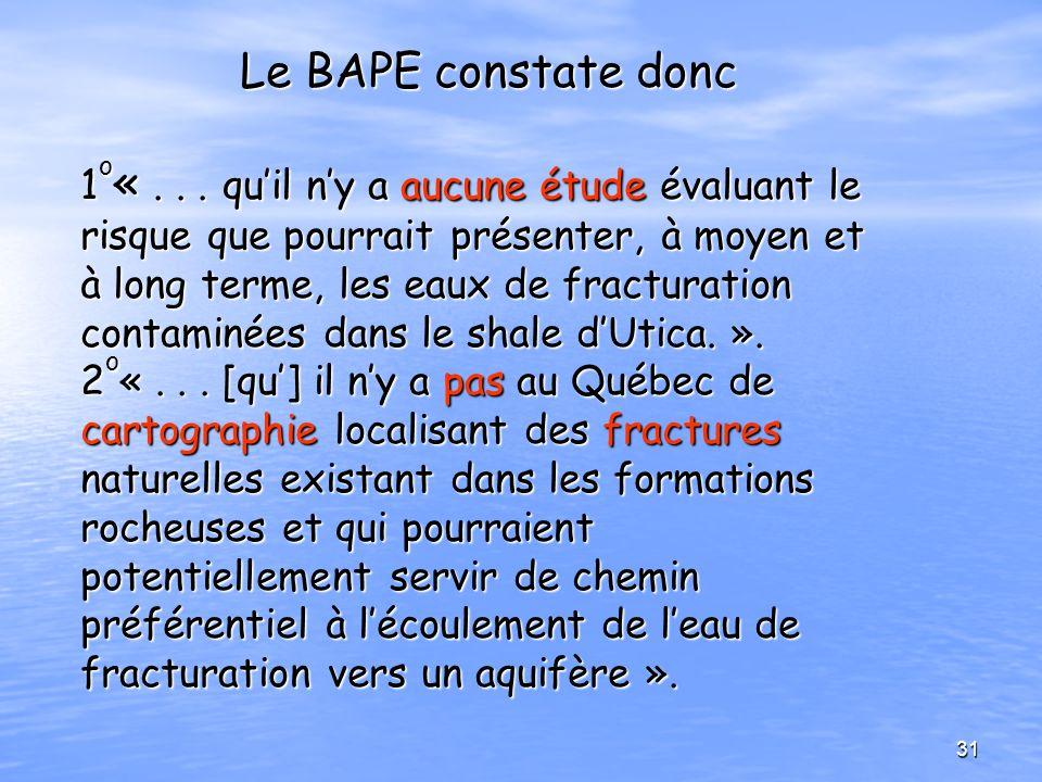 Le BAPE constate donc 1 o «... quil ny a aucune étude évaluant le risque que pourrait présenter, à moyen et à long terme, les eaux de fracturation con