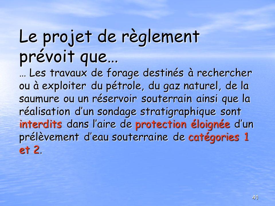 Le projet de règlement prévoit que… … Les travaux de forage destinés à rechercher ou à exploiter du pétrole, du gaz naturel, de la saumure ou un réser