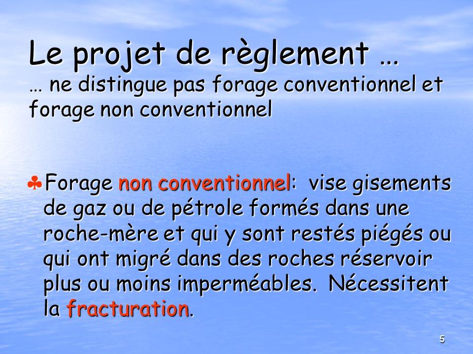 Le projet de règlement … … ne distingue pas forage conventionnel et forage non conventionnel Forage non conventionnel: vise gisements de gaz ou de pét